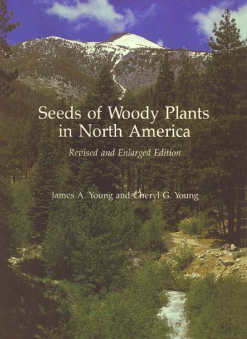Seeds of Woody Plants in North America: Young, James A.; Young, Cheryl G.