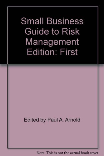 Small Business Guide to Risk Management: Edited by Paul A. Arnold