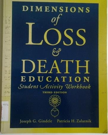 Dimensions of loss & death education: Student activity workbook: Gindele, Joseph G