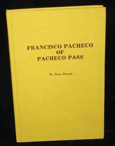 Francisco Pacheco of Pacheco Pass (Monograph - Holt-Atherton Pacific Center for Western Studies ;...