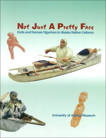 9780931163180: Not Just a Pretty Face: Dolls and Human Figurines in Alaska Native Cultures
