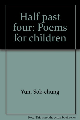 HALF PAST FOUR ; POEMS FOR CHILDREN: YOON, SUK-JOONG