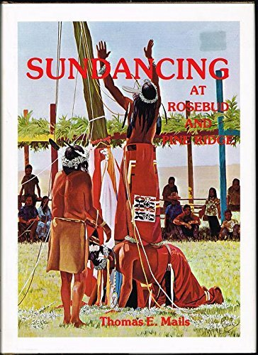 Sundancing At Rosebud and Pine Ridge [Autographed]: Mails, Thomas