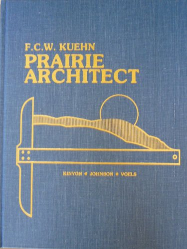 Prairie Architect F.C.W. Kuehn: His Life and Work