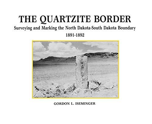 9780931170409: The Quartzite Border: Surveying and Marking the North Dakota-South Dakota Boundary, 1891-1892