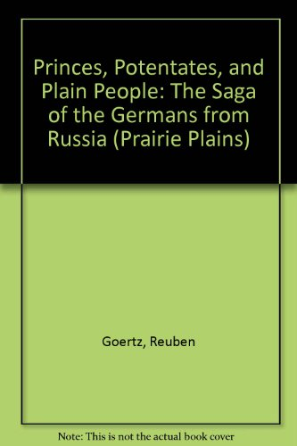 Princes, Potentates, and Plain People: The Saga of the Germans from Russia: Goertz, Reuben