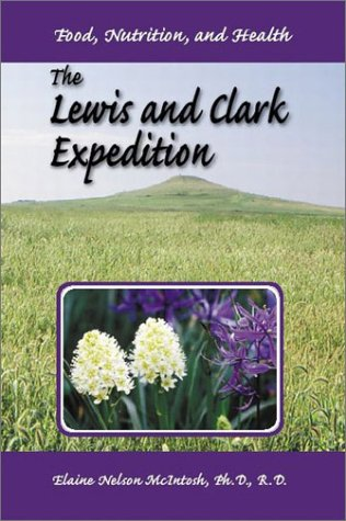 The Lewis and Clark Expedition: Food, Nutrition,: McIntosh, Elaine N.