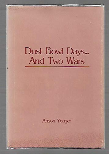 Dust Bowl Days . And Two Wars: Yeager, Anson as Told to Iver Yeager Transcribed By Ruth Yeager ...