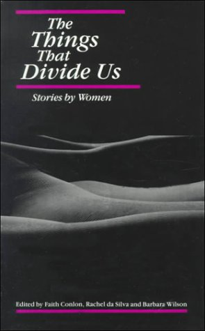 The Things That Divide Us: Stories by Women: Wilson, Conlon da Silva &