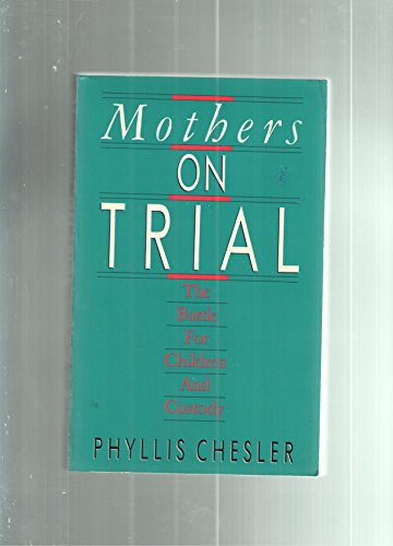 Mothers on Trial: Battle for Children and Custody (0931188466) by Phyllis Chesler