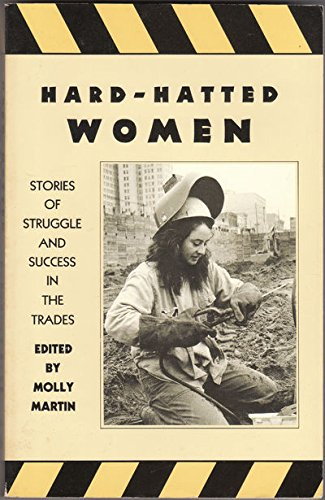 Hard-Hatted Women: Stories of Struggle and Success in the Trades