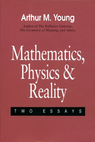 Mathematics Physics and Reality: Arthur M. Young