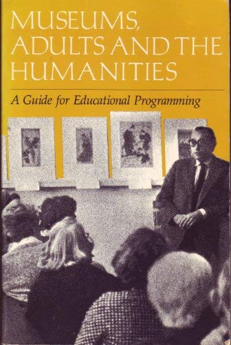 9780931201073: Museums, Adults and the Humanities: A Guide for Educational Programming