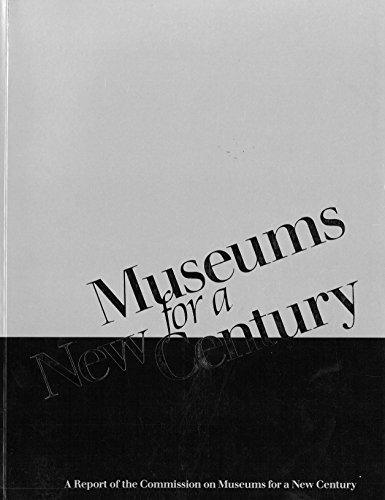 Museums for a New Century: A Report of the Commission on Museums for a New Century