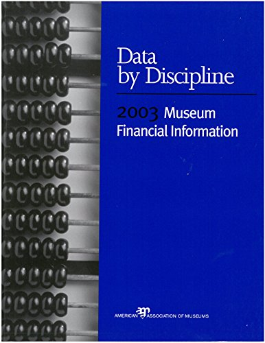 Data by Discipline: 2003 Museum Financial Information (Paperback): American Alliance of Museums