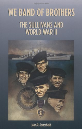 We Band of Brothers: The Sullivans &: Satterfield, John R.