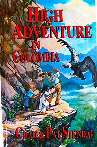 High Adventure in Colombia: Chad Stendal, Pat Standal