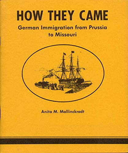 How They Came: German Immigration from Prussia to Missouri (093122702X) by Anita M. Mallinckrodt