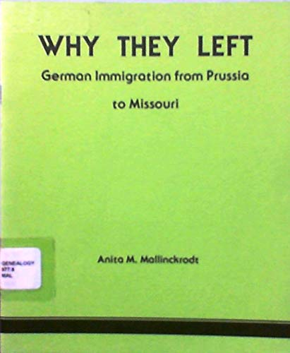 Why They Left: German Immigration from Prussia to Missouri (0931227038) by Mallinckrodt, Anita M.