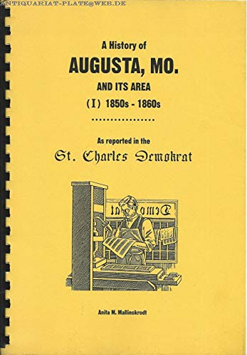 A History of Augusta, MO. And Its Area (1) 1850s-1860s As Reported in the St. Charles Demokrat (0931227119) by Mallinckrodt, Anita M.