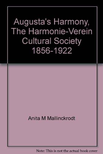 9780931227172: Augusta's Harmony, The Harmonie-Verein Cultural Society 1856-1922