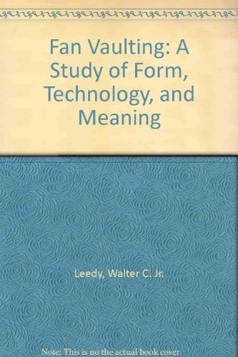 9780931228032: Fan vaulting: A study of form, technology, and meaning