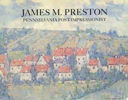 9780931241239: James M. Preston: Pennsylvania post-impressionist : Westmoreland Museum of Art, Greensburg, Pennsylvania, March 24-April 29, 1990 : Altman/Burke Fine ... York, New York, September 13-October 25, 1990