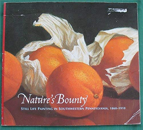 9780931241291: Nature's Bounty: Still Life Painting in Southwestern Pennsylvania 1860-1910