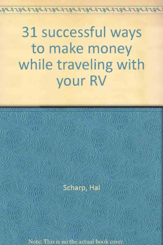9780931242007: 31 successful ways to make money while traveling with your RV