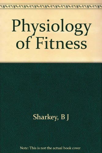 Physiology of fitness: Prescribing exercise for fitness, weight control, and health: Sharkey, Brian...