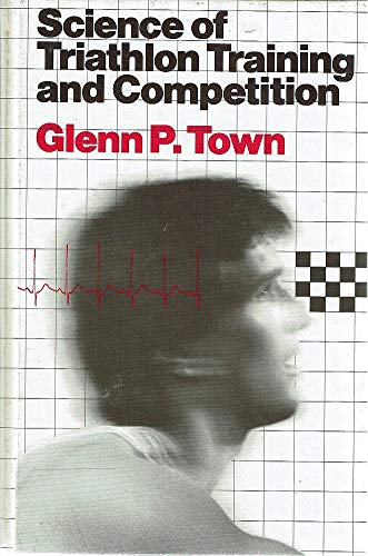 Science of Triathlon Training and Competition: Town, Glenn P.