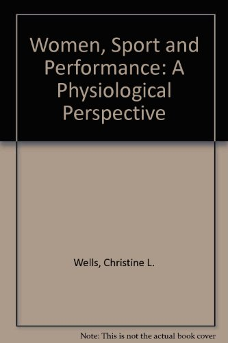 Women, Sport and Performance: A Physiological Perspective: Wells, Christine L.