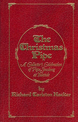 The Christmas Pipe: A Collector's Celebration of Pipe Smoking at Yuletide: Hacker, Richard ...
