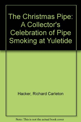 The Christmas Pipe: A Collector's Celebration of: Hacker, Richard Carleton