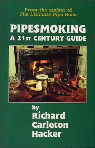 Pipesmoking: A 21st Century Guide (0931253152) by Richard Carleton Hacker