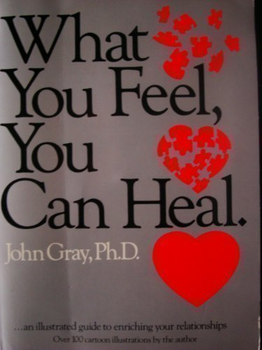 9780931269004: What You Feel You Can Heal: A Guide for Enriching Relationships