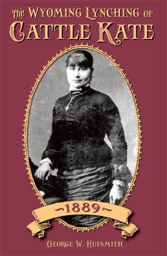 9780931271168: The Wyoming Lynching of Cattle Kate, 1889