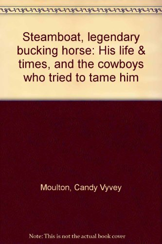 9780931271182: Steamboat, legendary bucking horse: His life & times, and the cowboys who tried to tame him