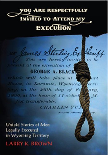 9780931271410: You Are Respectfully Invited to Attend My Execution: Untold Stories of Men Legally Executed in Wyoming Territory