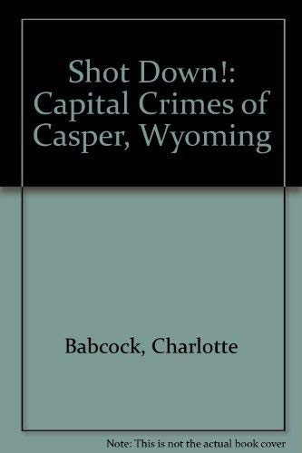 9780931271519: Shot Down: Capital Crimes of Casper, Wyoming