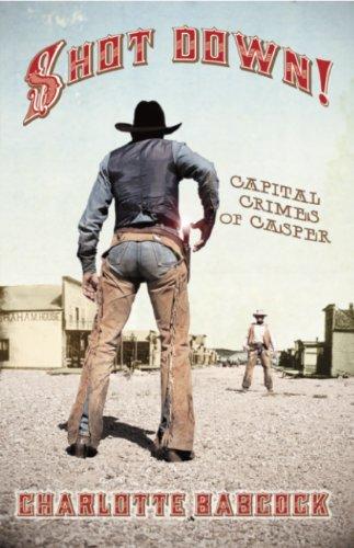 9780931271526: Shot Down!: Capital Crimes of Casper, Wyoming