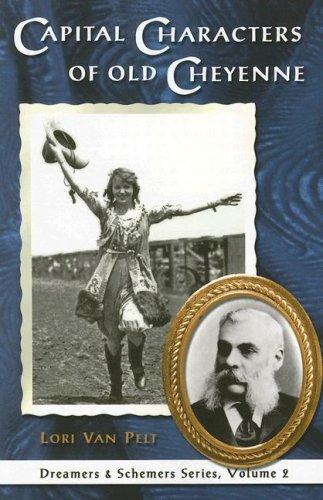 Capital Characters of Old Cheyenne (Van Pelt, Lori, Dreamers & Schemers): Pelt, Lori Van