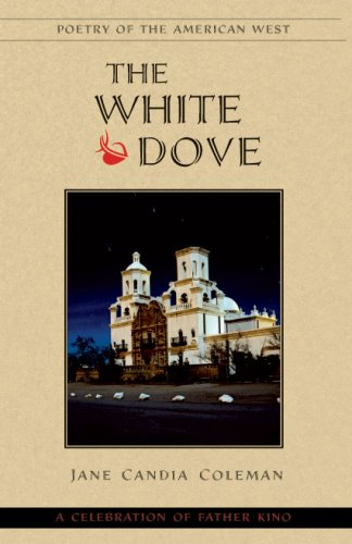 9780931271830: The White Dove: A Celebration of Father Kino (Poetry of the American West)