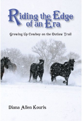 Riding the Edge of an Era: Growing Up Cowboy on the Outlaw Trail: Kouris, Diana Allen