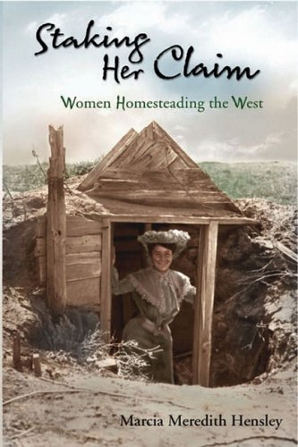 Staking Her Claim: Women Homesteading the West: Marcia Meredith Hensley
