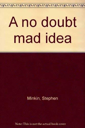 A No Doubt Mad Idea: Minkin, Stephen