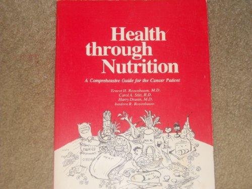 Health Through Nutrition: a Comprehensive Guide for Cancer Patients: Rosenbaum, Ernest H.