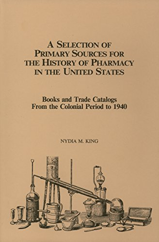 9780931292163: A Selection of Primary Sources for the History of Pharmacy in the United States: Books and Trade Catalogs from the Colonial Period to 1940