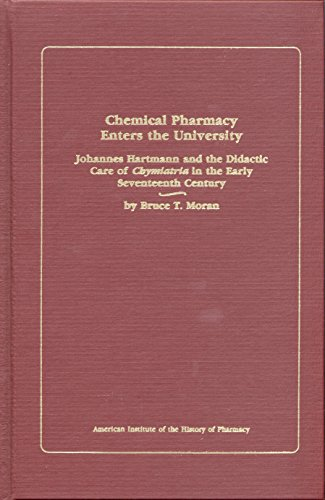 9780931292248: Chemical Pharmacy Enters the University: Johannes Hartmann and the Didactic Care of Chymiatria in the Early Seventeenth Century (Publication, New)