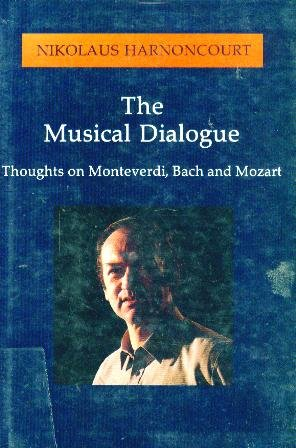 9780931340086: The Musical Dialogue: Thoughts on Monteverdi, Bach and Mozart